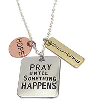 RELIGIOUS INSPIRATION MESSAGE TRIPLE PENDANT NECKLACE - PRAY UNTIL SOMETHING HAPPENS