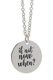 INSPIRATION MESSAGE STAMP  PENDANT NECKLACE - IF NOT NOW WHEN